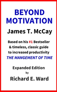 Beyond Motivation by James T. McCay. Expanded Edition by Richard E. Ward