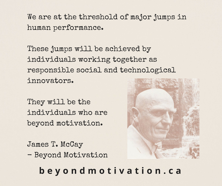 They will be individuals who are Beyond Motivation. James T. McCay