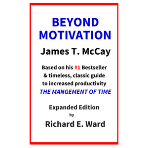 Beyond Motivation by James T. McCay with Richard E. Ward