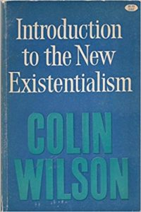 Introduction to the New Existentialism - Colin Wilson - Beyond Motivation