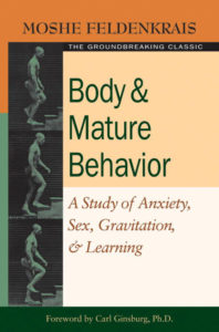 Body and Mature Behavior: A Study of Anxiety, Sex, Gravitation, and Learning  - Moshe Feldenkrais - Beyond Motivation