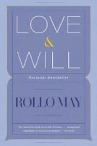 Love & Will - Rollo May - Beyond Motivation