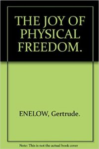The joy of physical Freedom - Gertrude Enelow - Beyond Motivation