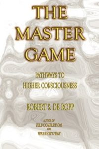 The Master Game - Robert S. de Ropp - Beyond Motivation